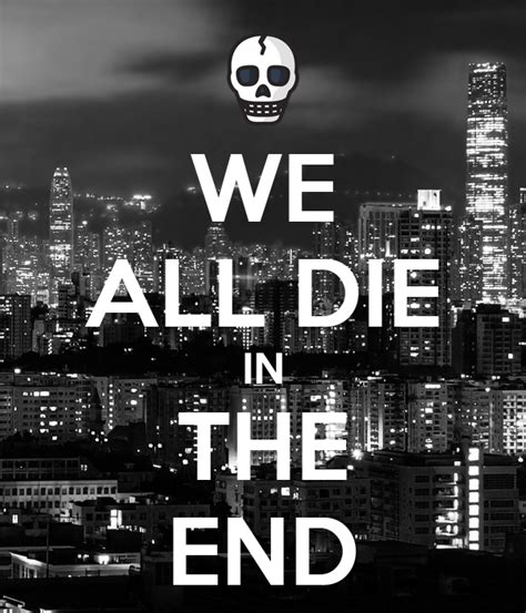 WE ALL DIE IN THE END Poster | lucaswafer | Keep Calm-o-Matic